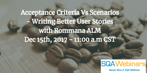 Acceptance Criteria Vs Scenarios – Writing Better User Stories with Rommana ALM Dec 15th, 2017 – 11:00 a.m CST