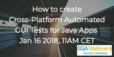 How to create Cross-Platform Automated GUI Tests for Java Apps: 16 Jan 2018