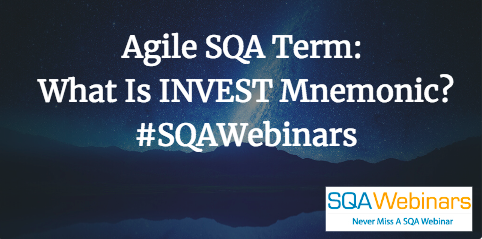 Agile SQA Term: INVEST Mnemonic Means What?
