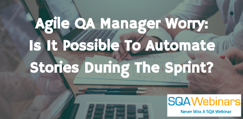 Test Automation During Sprint..Every Agile SQA Manager Wants To Know…