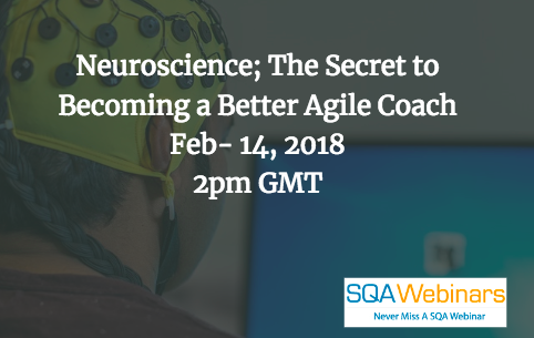 Neuroscience; The Secret to Becoming a Better Agile Coach Feb- 14, 2018 2pm GMT #SQAWebinars14Feb2018