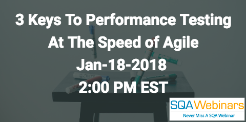 3 Keys To Performance Testing At The Speed of Agile January 18 2018