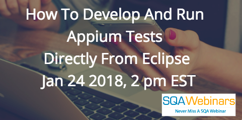How to develop and run Appium tests directly from Eclipse, January 24 2018, 2 pm EST