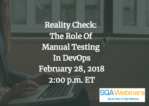 Reality Check:The Role Of Manual Testing In DevOps February 28, 2018 2:00 p.m. ET #SQAWebinars28Feb2018
