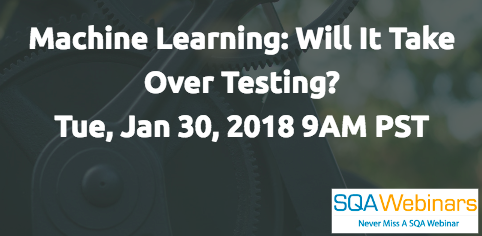 Machine Learning: Will It Take Over Testing? Tue, Jan 30, 2018