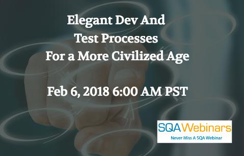 Elegant Dev And Test Processes For a More Civilized Age Feb 6, 2018 3:00 PM CET  #SQAWebinars06Feb2018
