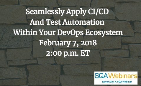 Seamlessly Apply CI/CD And Test Automation Within Your DevOps Ecosystem February 7, 2018 2:00 p.m. ET  #SQAWebinars07Feb2018