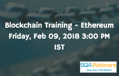 Blockchain Training – Ethereum Friday, 09 Feb 2018 3:00 PM IST #sqawebinars09feb2018