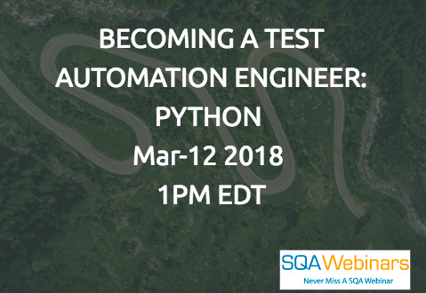 #SQAWebinars12Mar2018 BECOMING A TEST AUTOMATION ENGINEER: PYTHON  @Beaufort