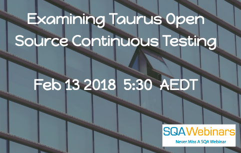 #sqawebinars13Feb2018 Examining Taurus Open Source Continuous Testing  Feb 13 2018  5:30  AEDT