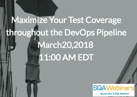#SQAWebinars20Mar2018 Maximize Your Test Coverage throughout the DevOps Pipeline March20,2018  11:00 AM EDT