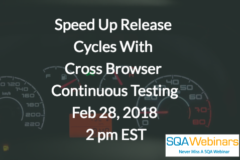 #SQAWebinars28Feb2018 Speed Up Release Cycles With Cross-Browser Continuous Testing