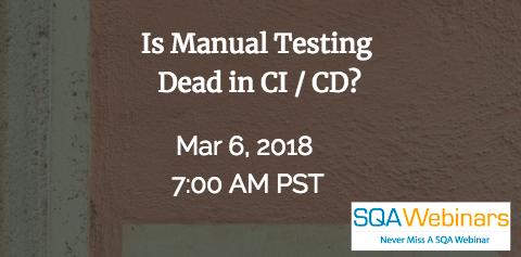 #SQAWebinars06Mar2018  Is Manual Testing  Dead in CI / CD? – Sealights