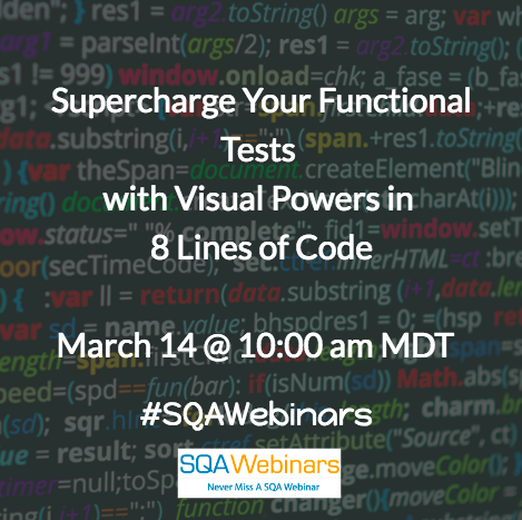 #SQAWebinars14Mar2018: Supercharge Your Functional Tests with Visual Powers in 8 Lines of Code