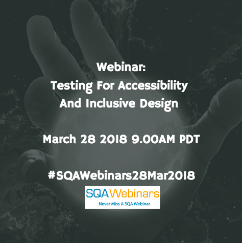Testing For Accessibility And Inclusive Design #SQAWebinars28Mar2018