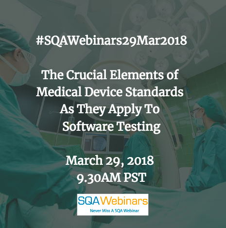 #SQAWebinars29Mar2018: The Crucial Elements of Medical Device Standards as They Apply to Software Testing @sqetraining @techwell