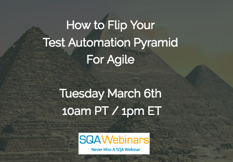#SQAWebinars06Mar2018: How to Flip Your Test Automation Pyramid for Agile Tricentis and InfoStretch