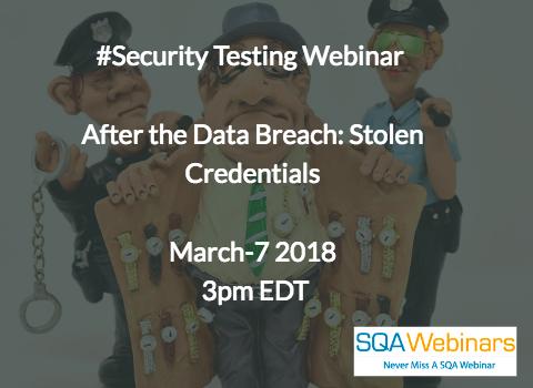 #SQAWebinars07Mar2018  After the Data Breach: Stolen Credentials