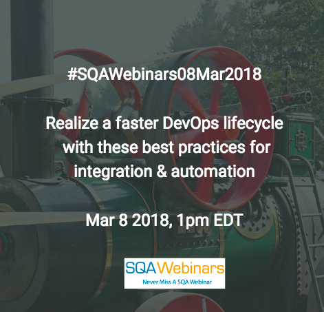 #SQAWebinars08Mar2018: Realize a faster DevOps lifecycle with these best practices for integration & automation @Devops.com