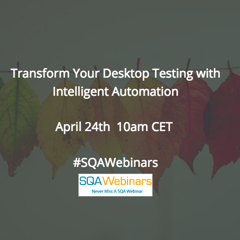 Transform Your Desktop Testing with Intelligent Automation @Ranorex #SQAWebinars24Apr2018
