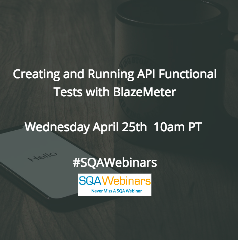 Creating and Running API Functional Tests with #BlazeMeter #SQAWebinars25Apr2018