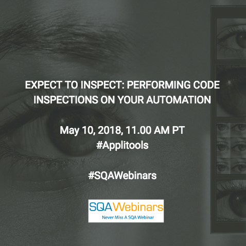 Expect To Inspect: Performing Code  Inspections On Your Test AUTOMATION @Applitools #SQAWEBINARS10MAY2018