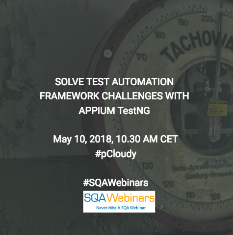 SOLVE TEST AUTOMATION FRAMEWORK CHALLENGES WITH APPIUM TestNG @pcloudy  #SQAWEBINARS10MAY2018