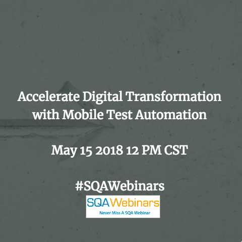 Accelerate Digital Transformation with Mobile Test Automation @infostretch #SQAWEBINARS15MAY2018