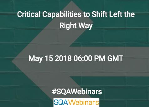 Critical Capabilities to Shift Left the Right Way @smartbear #SQAWebinars15May2018