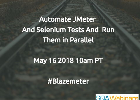 Automate JMeter and Selenium Tests and Run Them in Parallel @blazemeter #SQAWEBINARS16May2018
