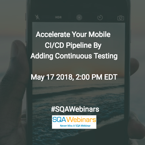Accelerate Your Mobile CI/CD Pipeline by Adding Continuous Testing @MobileLabs #SQAWEBINARS17MAY2018
