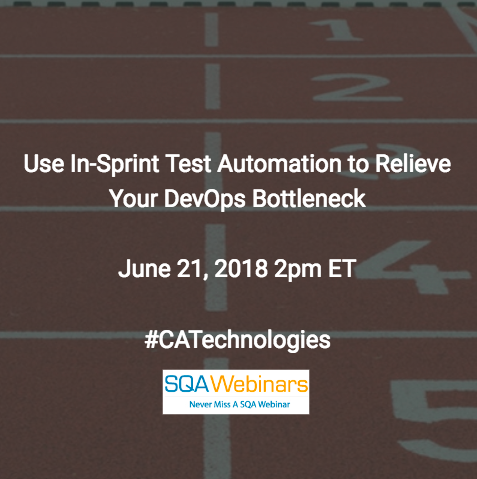 Use In-Sprint Test Automation to Relieve Your DevOps Bottleneck #CATechnologies #SQAWEBINARS21June2018