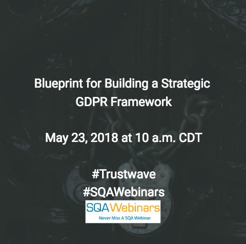 Blueprint for Building a Strategic GDPR Framework #Trustwave  #SQAWEBINARS23MAY2018