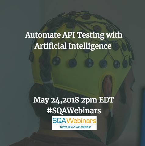 Automate API Testing with Artificial Intelligence @parasoft #SQAWebinars24May2018