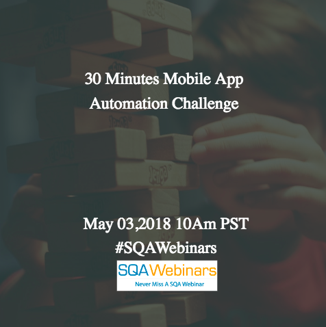 30 Minutes Mobile App Automation Challenge @pcloudy #SQAWebinars03May2018