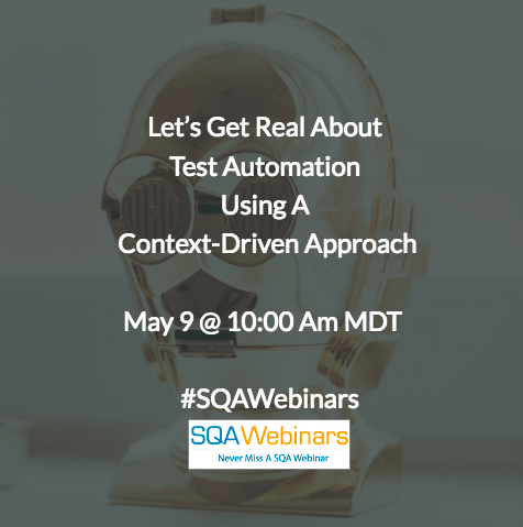Let's Get Real About Test Automation Using A Context-Driven Approach @UtopiaSolutions  #SQAWebinars09May2018