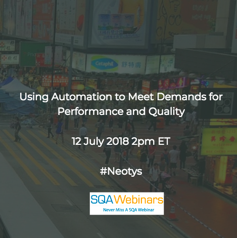 Using Automation to Meet Demands for Performance and Quality #neotys #SQAWEBINARS12July2018