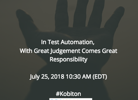 In Test Automation, With Great Judgement Comes Great Responsibility #kobiton #SQAWEBINARS25JULY2018