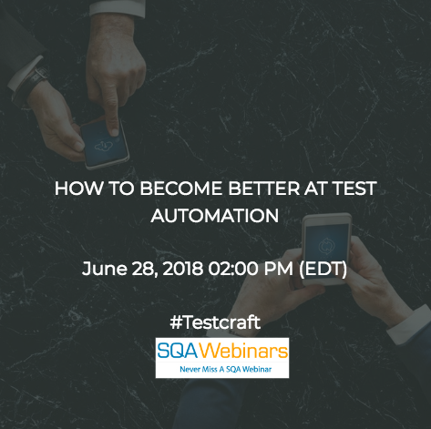 HOW TO BECOME BETTER AT TEST AUTOMATION #Testcraft #SQAWEBINARS28JUNE2018