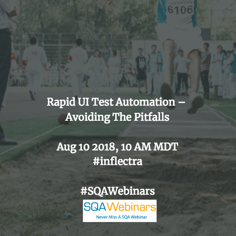 Rapid UI Test Automation – Avoiding the Pitfalls #inflectra #SQAWEBINARS10Aug2018