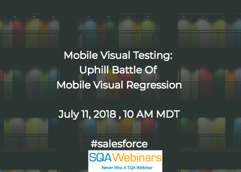 Mobile Visual Testing: Uphill Battle of Mobile Visual Regression #salesforce #SQAWEBINARS11JULY2018