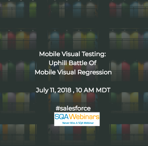 Mobile Visual Testing: Uphill Battle of Mobile Visual Regression #salesforce #SQAWEBINARS11JULY2018