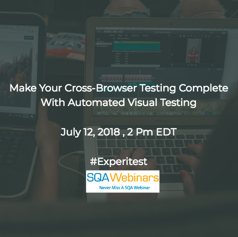 Make your cross-browser testing complete with automated visual testing #experitest #SQAWEBINARS12JULY2018