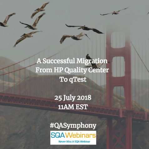 A Successful Migration from HP Quality Center to qTest #qasymphony #SQAWEBINARS25JULY2018