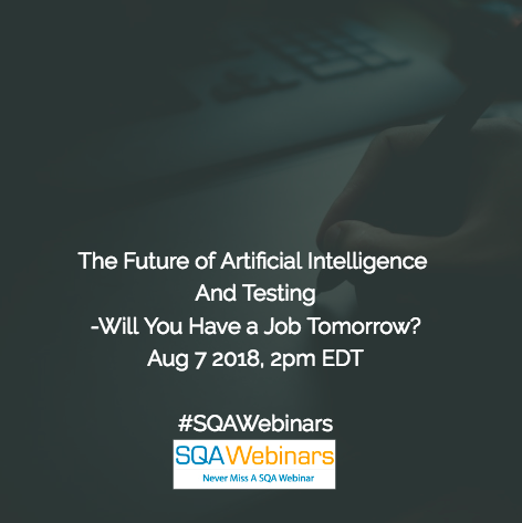 The Future Of Artificial Intelligence And Testing—Will You Have A Job Tomorrow? #Kobiton #Testtalks #Kmstechnology #SQAWEBINARS07Aug2018