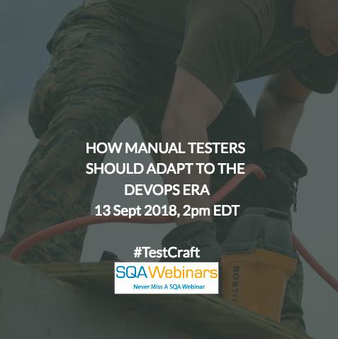 How Manual Testers Should Adapt To The Devops Era #Testcraft #SQAWebinars13Sept2018