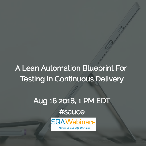 A Lean Automation Blueprint For Testing In Continuous Delivery #sauce #SQAWEBINARS16AUG2018
