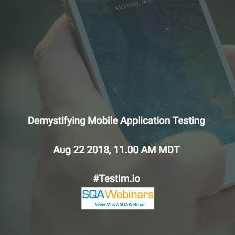"Demystifying ""Mobile"" Application Testing #testim #SQAWebinars22Aug2018"