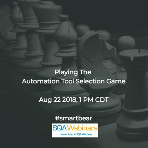 Playing the Automation Tool Selection Game #smartbear #SQAWebinars22Aug2018
