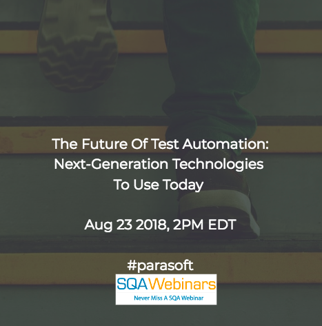 The Future of Test Automation: Next-Generation Technologies to Use Today #parasoft #SQAWebinars23Aug2018